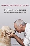 So che ci sarai sempre: Lettere d'amore ai cani della nostra vita