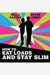 How to Eat Loads and Stay Slim: Your Diet-Free Guide to Losing Weight Without Feeling Hungry! Audible Audiobook