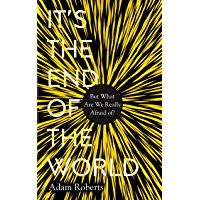 It's the End of the World: But What Are We Really Afraid Of? (English Edition)