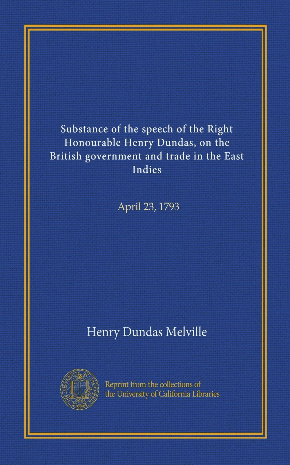 Download Substance of the speech of the Right Honourable Henry Dundas, on the British government and trade in the East Indies: April 23, 1793 pdf