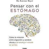 Pensar Con El Estomago: Como La Relacion Entre Digestion Y Cerebro Afecta Nuestra Salud Y Estado de Animo / The Mind-Gut…