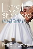 Lost Shepherd: How Pope Francis is Misleading His Flock