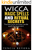 Wicca: Wicca Magic Spells and Ritual Secrets:The Best, Quick, and Easy Candle Spells for Beginners