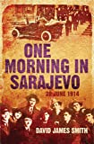 One Morning In Sarajevo: 28 June 1914: 28th June 1914