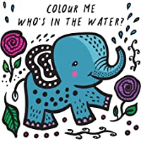 Who's in the Water? (Colour Me bath book Wee Gallery): Watch Me Change Colour In Water