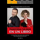 Transforma tus ideas en un libro- El más eficaz instrumento de marketing para emprendedores de éxito (Spanish Edition)