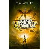 Where Dragons Collide (Dragon Ridden Chronicles Book 5)