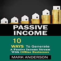 Passive Income: 10 Ways to Generate a Passive Income Stream with Offline Businesses: Make Money Online, Book 1