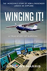 Winging It!: The True Story of How a Passenger Landed an Airplane Kindle Edition