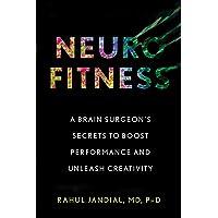 Neurofitness: A Brain Surgeon's Secrets to Boost Performance and Unleash Creativity