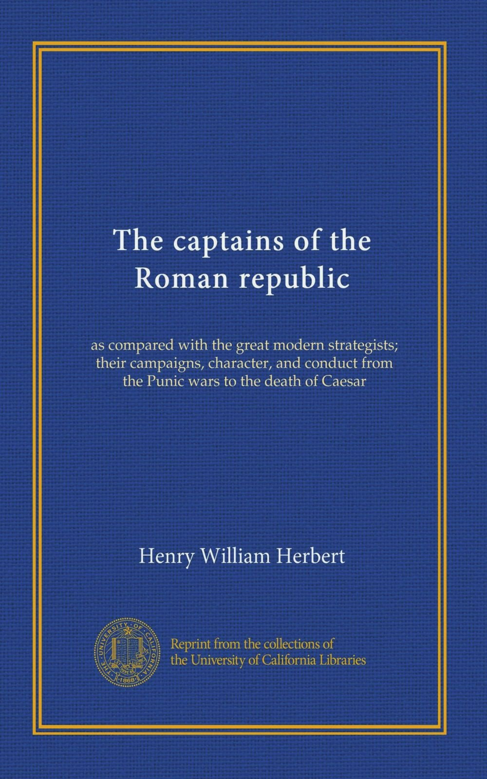 The captains of the Roman republic: as compared with the great modern strategists; their campaigns, character, and conduct from the Punic wars to the death of Caesar ePub fb2 ebook