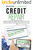 Credit Repair: A Guide For Both Beginners And Experts: Smart And Practical Secrets To Quickly Raise Your Credit Card…