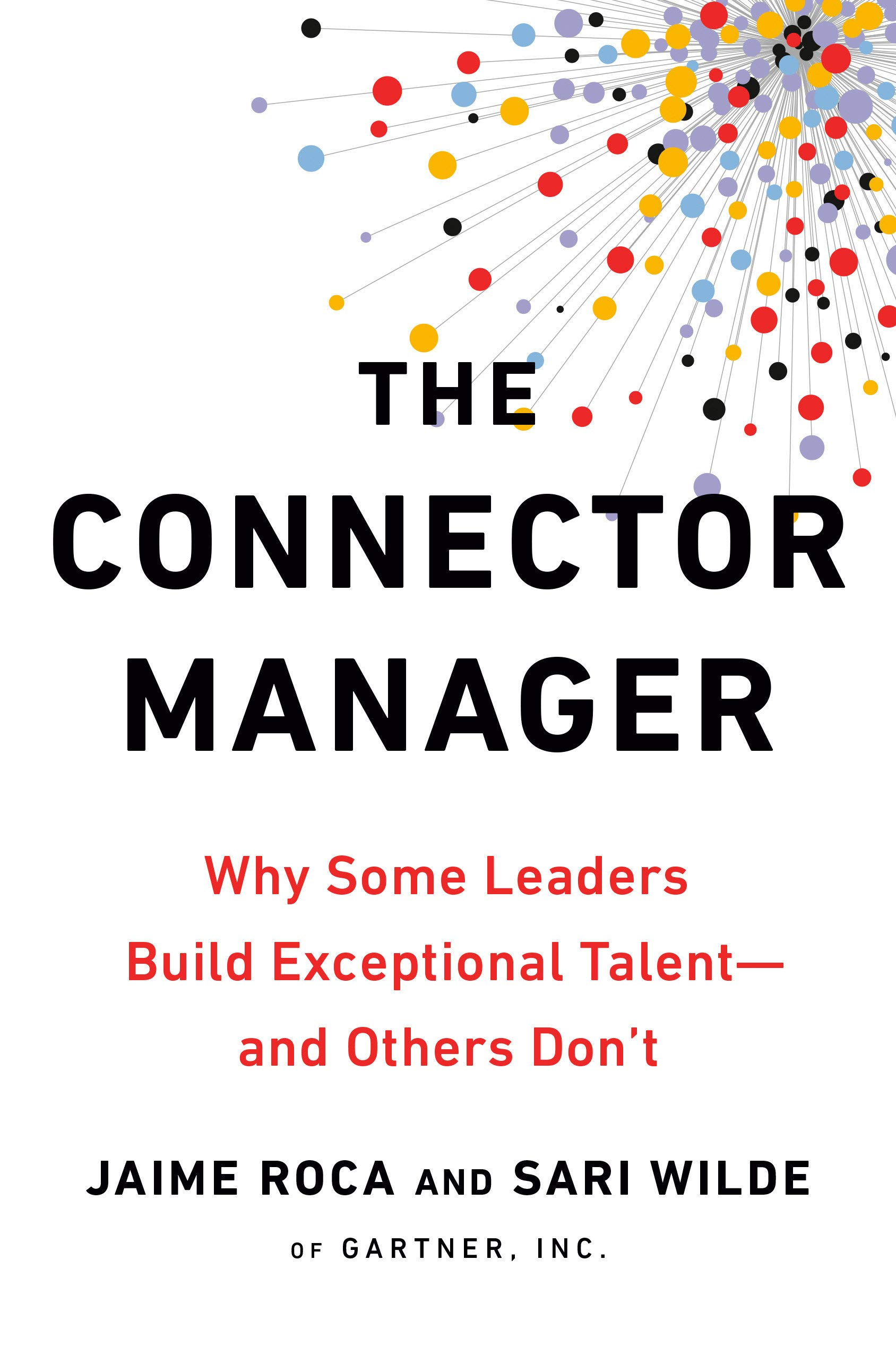 The Connector Manager: Why Some Leaders Build Exceptional Talent - and  Others Don't: Roca, Jaime, Wilde, Sari: 9780593083826: Amazon.com: Books