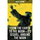 FROM THE EARTH TO THE MOON & Its Sequel, Around the Moon: Two Science Fiction Classics in One Edition