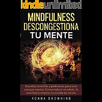 Mindfulness en español. Descongestiona tu mente: Secretos sencillos y poderosos para vivir con paz mental. Cómo reducir…
