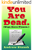 You Are Dead. (Sign Here Please)