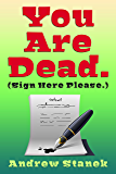 You Are Dead. (Sign Here Please) (English Edition)