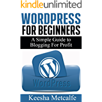 WORDPRESS for Beginners: A Simple Guide to Blogging for Profit (How To Make Money Online Book 1)