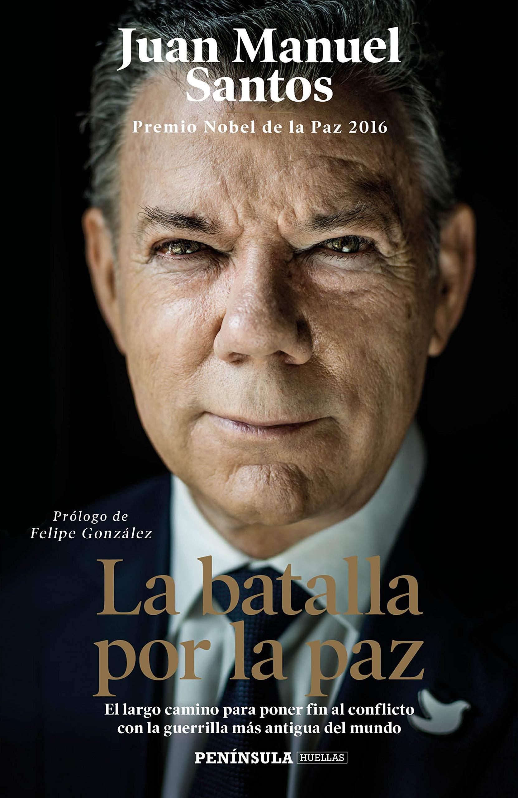 La batalla por la paz: El largo camino para poner fin al conflicto con la guerrilla más antigua del mundo. Prólogo de Felipe González (HUELLAS)