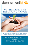 Autism and the Seeds of Change: Achieving Full Participation in Life through the Davis Autism Approach (English Edition)