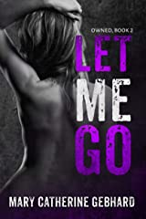 Let Me Go (Owned Book 2) Kindle Edition