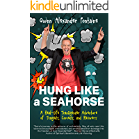 Hung Like a Seahorse: A Real-Life Transgender Adventure of Tragedy, Comedy, and Recovery