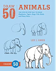Draw 50 Animals: The Step-by-Step Way to Draw Elephants, Tigers, Dogs, Fish, Birds, and Many More...