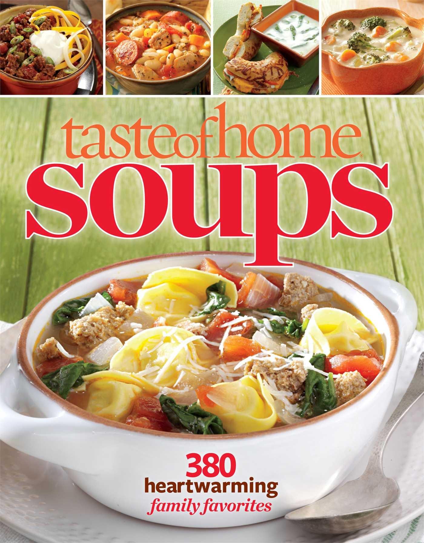 Taste Of Home Soups 380 Heartwarming Family Favorites Editors At