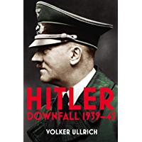 Hitler: Volume II: Downfall 1939-45 (Hitler Biographies Book 2) (English Edition)