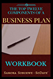 The Top Twelve Components of  a Business Plan Work Book