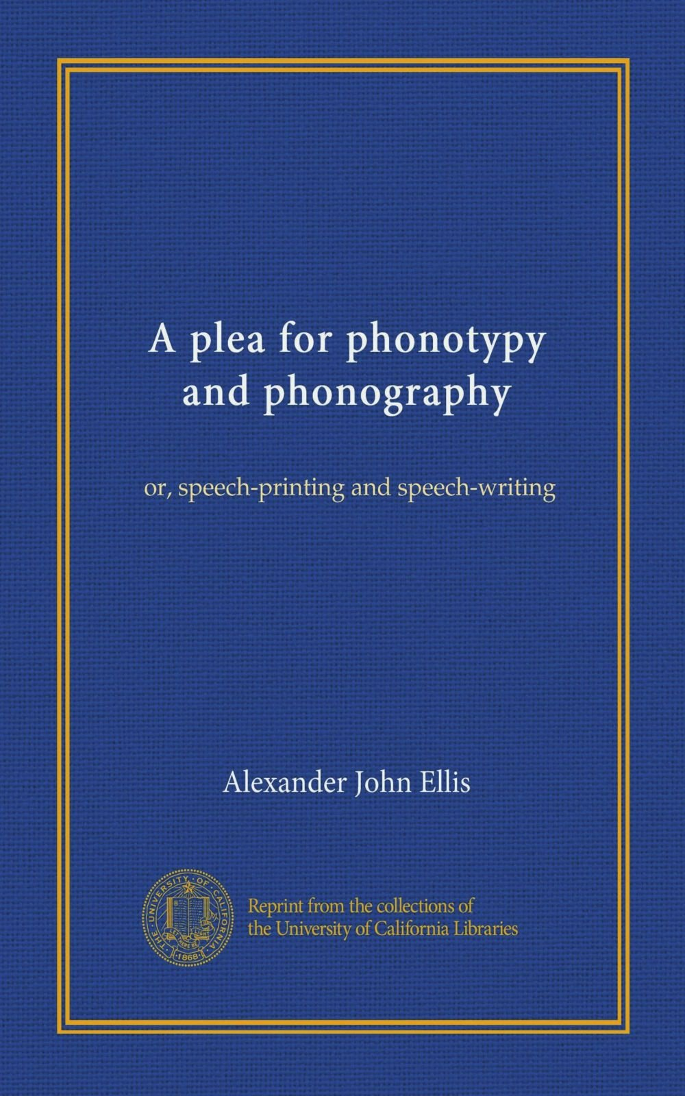 A plea for phonotypy and phonography: or, speech-printing and speech-writing ebook