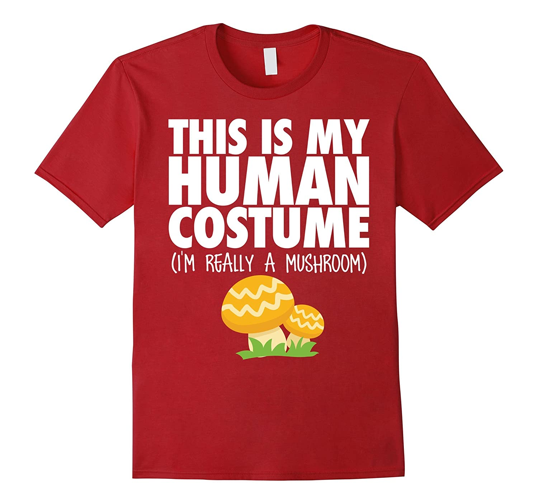 This Is My Human Costume Im Really A Mushroom Halloween Tee-TJ