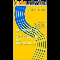 PUNTUACIÓN Y ORTOGRAFÍA DE PALABRAS: COLECCIÓN ORTOGRAFÍA Y CORRECCIÓN LINGÜÍSTICA