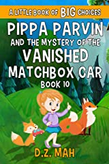 Pippa Parvin and the Mystery of the Vanished Matchbox Car: A Little Book of BIG Choices (Pippa the Werefox 10) Kindle Edition