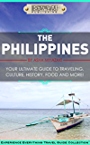The Philippines:  Your Ultimate Guide to Traveling, Culture, History, Food and More!: Experience Everything Travel Guide Collection™