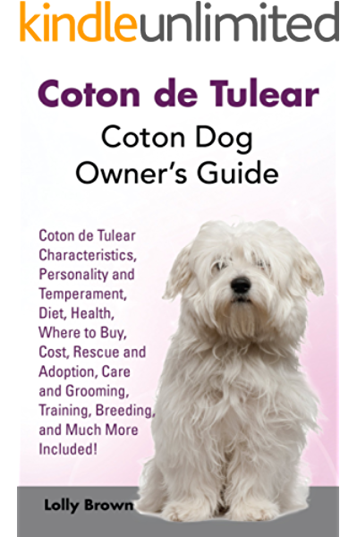 Coton De Tulear Coton Dog Owner S Guide Coton Characteristics Personality And Temperament Diet Health Where To Buy Cost Rescue And Adoption Care And Grooming Training Breeding An Kindle Edition By Brown