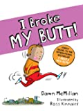 I Broke My Butt! The Cheeky Sequel to the International Bestseller I Need a New Butt!