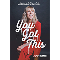 You Got This: A Guide to Ditching Perfect and Showing up to Your Real Life book cover