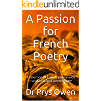 A Passion for French Poetry: A selection of French poetry with translation and commentary