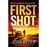 First Shot: An utterly gripping fast-paced action thriller (Grant Fletcher Series Book 1)