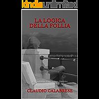 LA LOGICA DELLA FOLLIA: La 1° indagine dell'ispettore Pantaleo (Le indagini dell'ispettore Andrea Pantaleo) (Italian Edition)