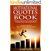 Motivational Quotes Book: 365 Days of The Best Positive, Inspirational and Motivational Quotes said by Famous People: Greatest Year of Daily Wisdom and Motivation