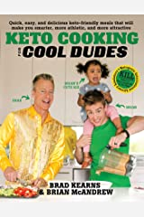 Keto Cooking for Cool Dudes: Quick, Easy, and Delicious Keto-Friendly Meals That Will Make You Smarter, More Athletic, and More Attractive Kindle Edition