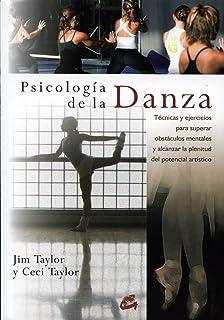 Psicología de La Danza: Técnicas y Ejercicios Para Superar Obstáculos Mentales y Alcanzar La Plenitud