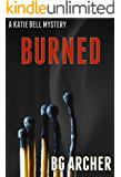Burned: (A Katie Bell Mystery Book 1)