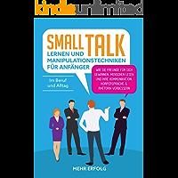 Smalltalk lernen & Manipulationstechniken für Anfänger: Wie Sie Freunde für sich gewinnen, Menschen lesen und Ihre Kommunikation, Körpersprache & Rhetorik verbessern - Im Beruf und Alltag