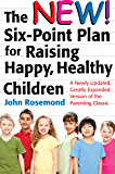 The New Six-Point Plan for Raising Happy, Healthy Children: A Newly Updated, Greatly Expanded Version of the Parenting Classic (John Rosemond)