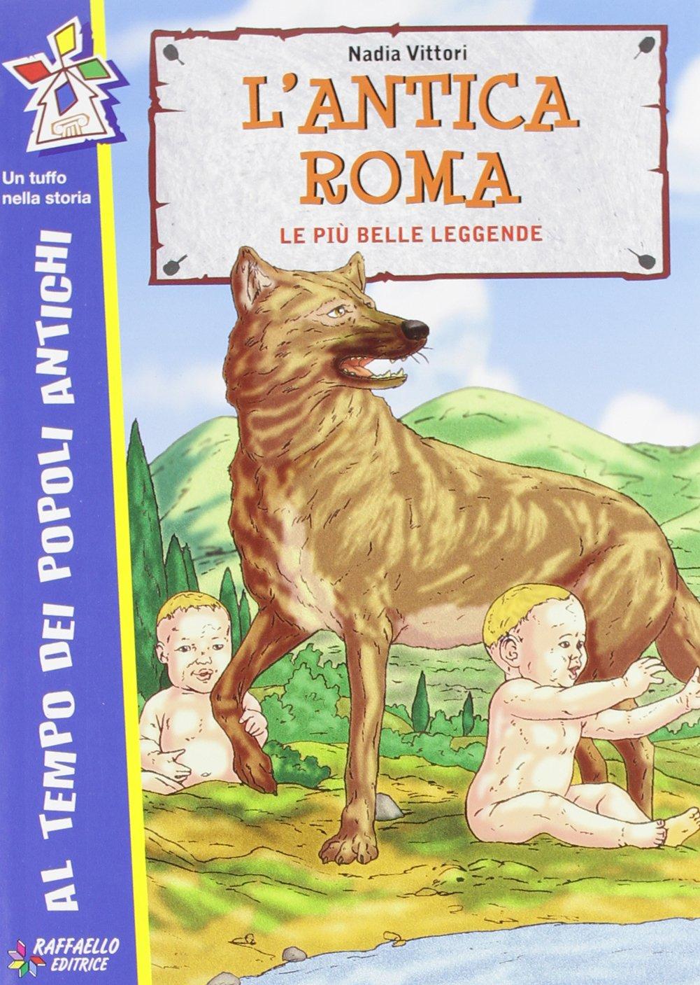 L'antica Roma. Le più antiche leggende (Tuffo nella storia)