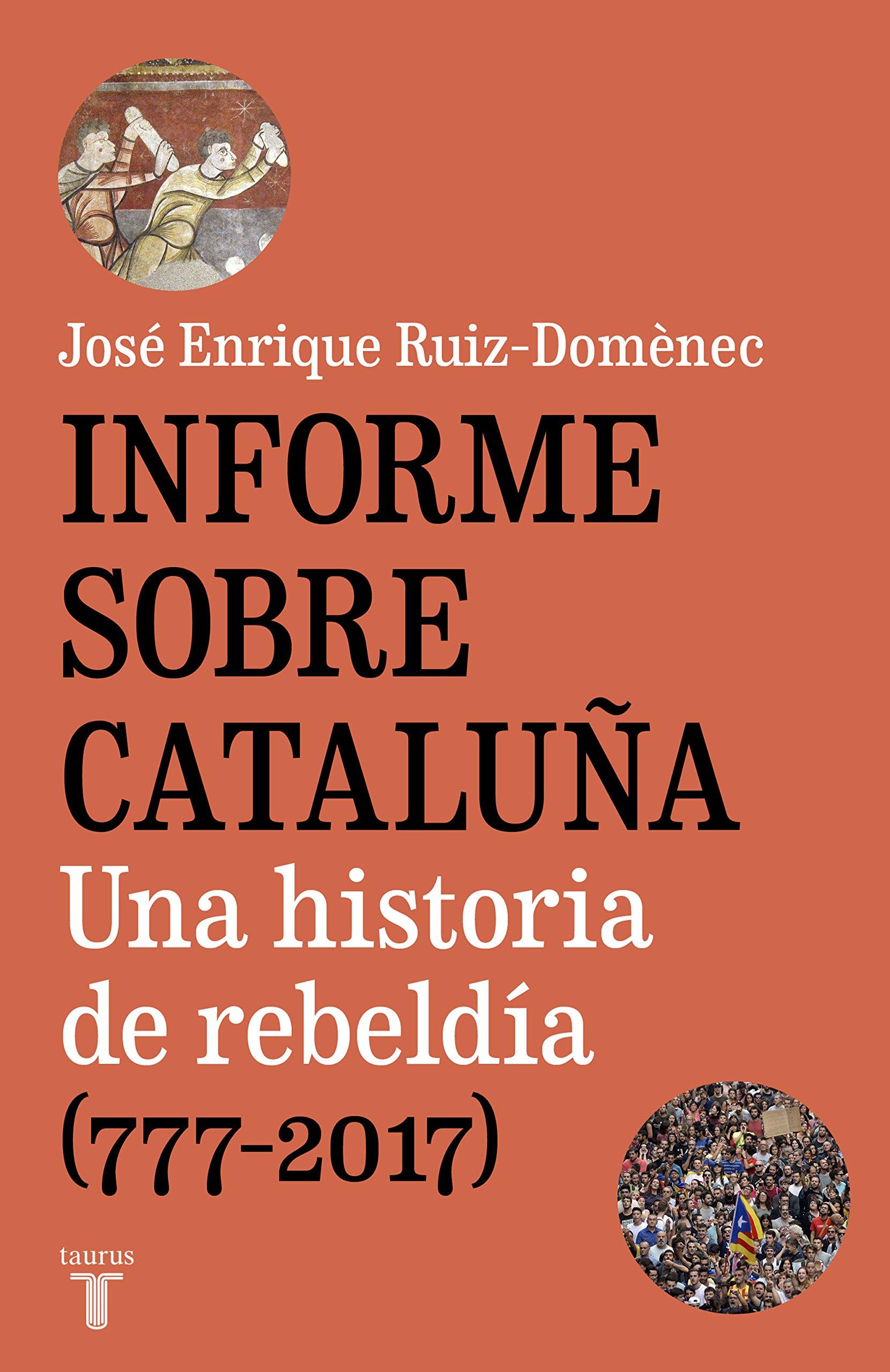 Informe sobre Cataluña: Una historia de rebeldía 777-2017: Amazon.es: Ruiz-Domènec, José Enrique: Libros