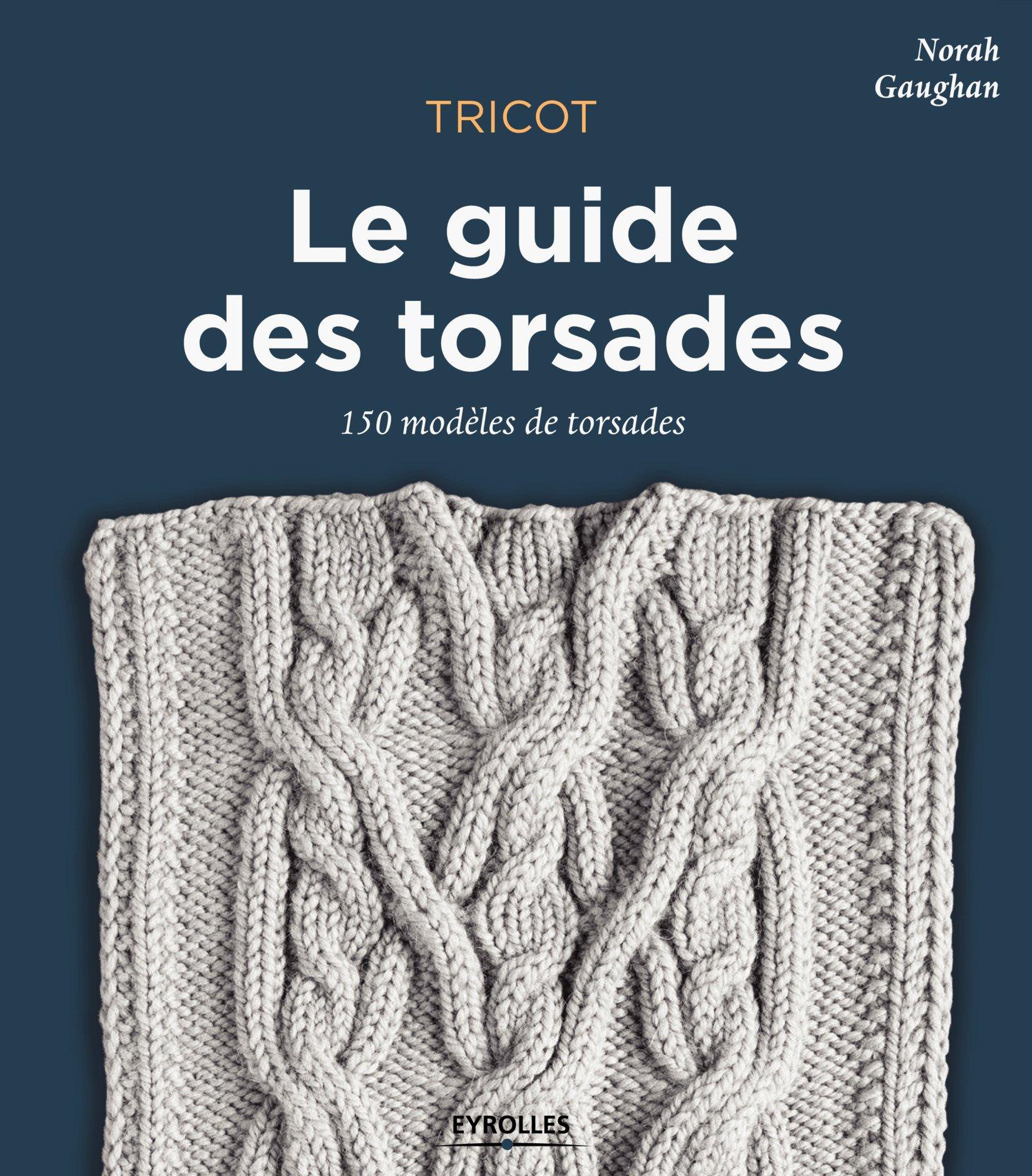 Amazonfr Tricot Le Guide Des Torsades 150 Modèles De